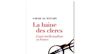 «La haine des clercs, l'anti-intellectualisme en France», de Sarah Al-Matary.