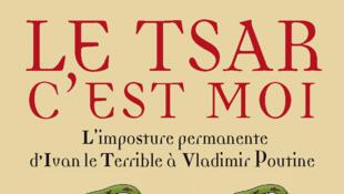 <i>Le Tsar c'est moi, l'imposture permanente d'Ivan Le Terrible à Vladimir Poutine, </i>de Claudio Ingerflom.