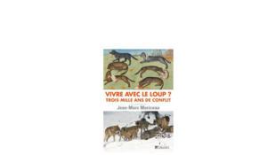 Vivre avec le loup ? - Trois mille ans de conflit - Jean-Marc Moriceau.