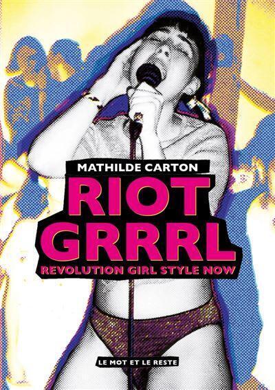 Portada del libro Riot Grrrl de Mathilde Carton en la editorial Le mot et le reste.