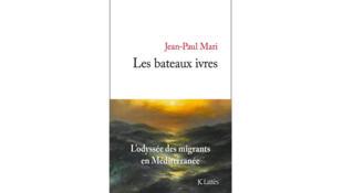 «Les bateaux ivres. L'odyssée des migrants en Méditerranée», de Jean-Paul Mari.