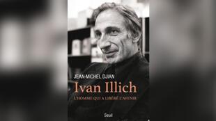 «Ivan Illich, l'homme qui a libéré l'avenir», un livre de Jean-Michel Djian.