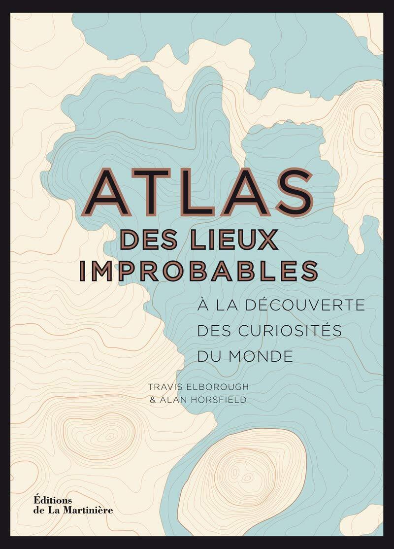La première de couverture de «L'Atlas des lieux improbables» de Travis Elborough et Alan Horsfield.