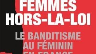 «Femmes hors-la-loi», de Frédéric Ploquin.
