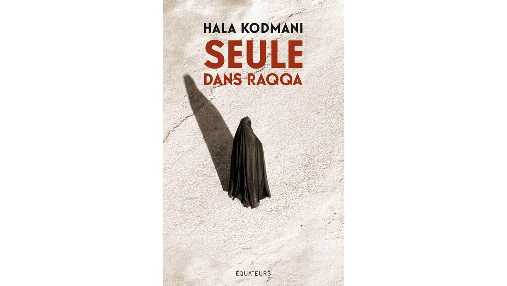 «Seule dans Raqqa», de Hala Kodmani.