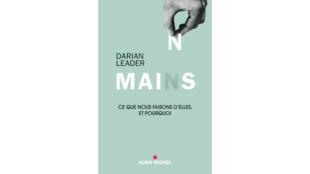 Couverture de l'ouvrage «Mains» de Darian Leader, paru chez Albin Michel.