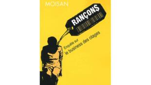 « Rançons: enquête sur le business des otages» de Dorothée Moisan, aux éditions Fayard.