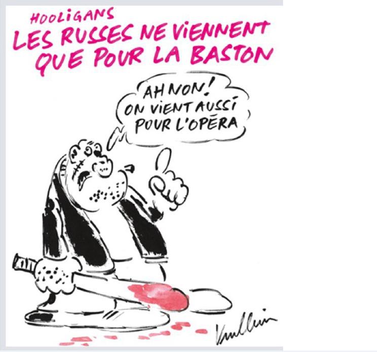 Карикатура Charlie Hebdo: Русские хулиганы приезжают не только ради потасовок. «Нет, мы приезжаем еще и ради оперы».