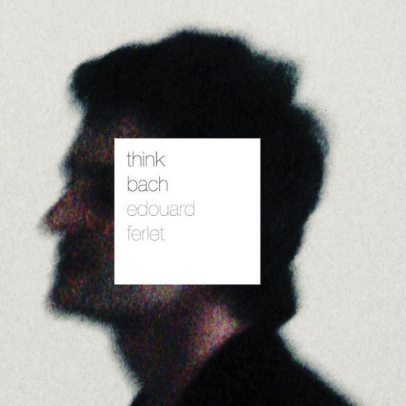 Couverture de l'album d'Edouard Ferlet, «Think Bach», opus 1.