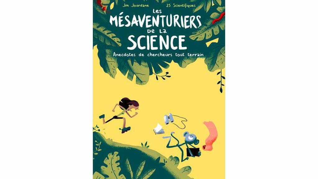 «Les mésaventuriers de la science», de Jim Jourdane, illustrateur, et 25 scientifiques.