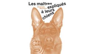 Couverture du livre «Les maîtres expliqués à leurs chiens».