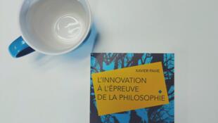 L'innovation à l'épreuve de la philosophie de Xavier Pavie.