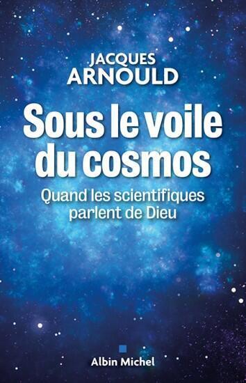 Le livre «Sous le voile du cosmos», de Jacques Arnould, paru chez Albin Michel.