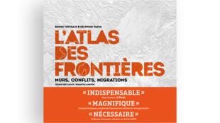 Delphine Papin et Bruno Tertrais nous racontent le monde dans <i>L'Atlas des frontières, murs, conflits migrations</i>.