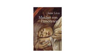 «Marcher vers l'innocence», d'Anne Lécu.