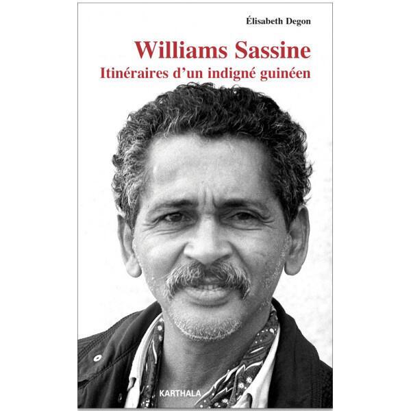 <i>Williams Sassine. Itinéraires d'un indigné guinéen</i>une biographie dElisabeth Degon, paru aux Editions Karthala.