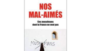 «Nos mal-aimés, ces musulmans dont la France ne veut pas» par Claude Askolovitch.