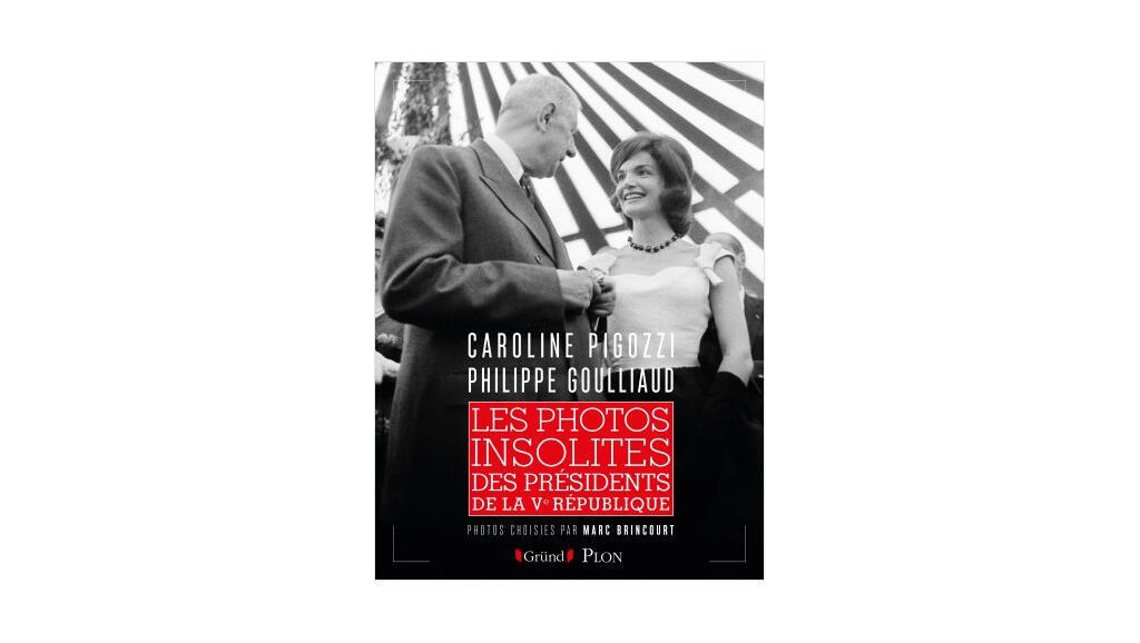 """Couverture du livre """"Les photos insolites des présidents de la Ve République"""" de Caroline Pigozzi et Philippe Goulliaud."""