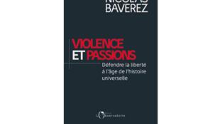 «Violence et passions, défendre la liberté à l'âge de l'histoire universelle», de Nicolas Baverez.