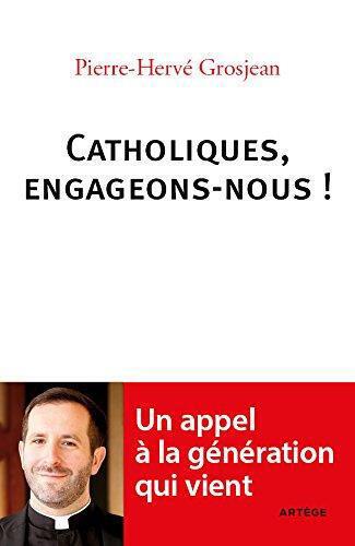 Abbé Pierre-Hervé Grosjean, auteur de <i>Catholiques, engageons-nous&nbsp;!, </i>paru aux&nbsp;Editions Artége, avril&nbsp;2016.