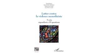 «Lutter contre la violence monothéiste. 3 voix répondent à 10 questions».