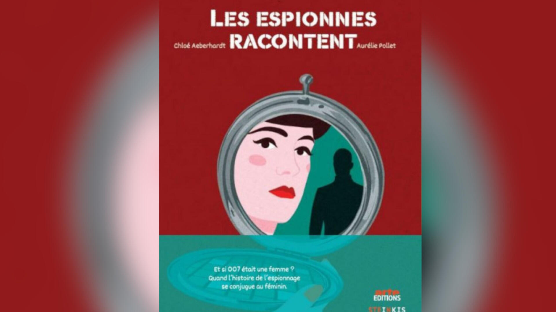 «Les Espionnes racontent» de Chloé Aeberhardt et Aurélie Pollet