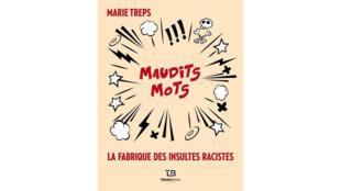 «Maudits mots : la fabrique des injures racistes», par Marie Treps.