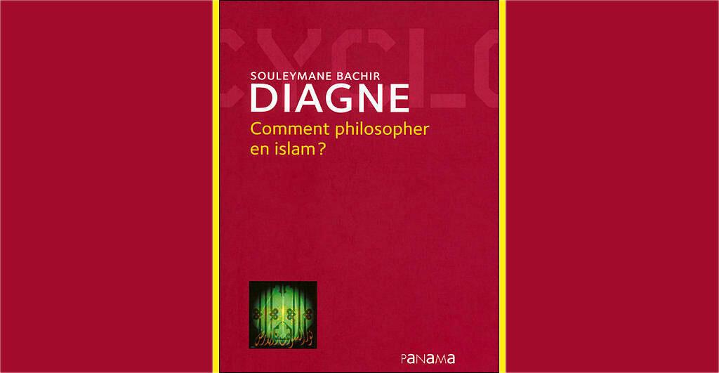 Souleymane Bachir Diagne, <i>Comment philosopher en islam ?</i>, aux Editions du Panama, 2008.