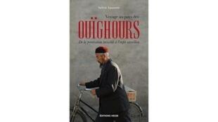 Couverture du livre «Voyage au pays des Ouïghours. De la persécution invisible à l'enfer orwellien», de Sylvie Lasserre.
