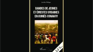 <i>Bandes de jeunes et émeutes urbaines en Guinée-Conakry, </i>le livre de Joschka Philipps, paru aux Editions L'Harmattan.