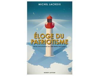 """""""Elogio del patriotismo, pequeña filosofía del sentimiento nacional"""" de Michel Lacroix (editorial Robert Laffont). ."""