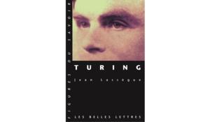 « Turing » de Jean Lassègue, (éd. Les belles lettres).