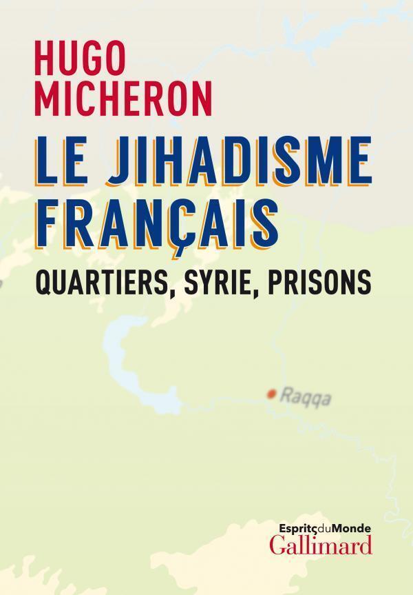 Книга исследователя Юго Мишрона «Французский джихадизм: кварталы, Сирия, тюрьмы» выходит во Франции 9 января