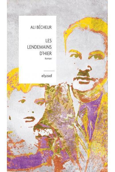 « Les lendemains d'hier » de Ali Bécheur (Elyzad)