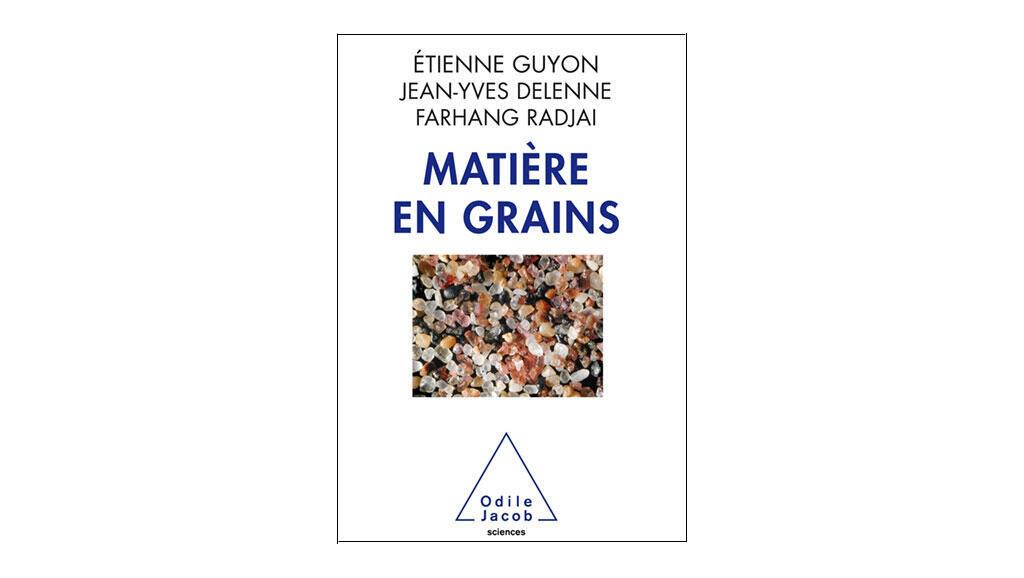 «Matière en grains», d'Etienne Guyon, Jean-Yves Delenne et Farhang Radjai.