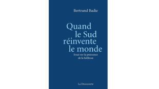 «Quand le Sud réinvente le monde, essai sur la puissance de la faiblesse», de Bertrand Badie.