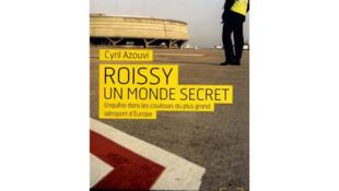 Le livre de Cyril Azouvi : <i><b>Roissy un monde secret, </i><b> Enquête dans les coulisses du plus grand aéroport d'Europe, </b></b> paru aux Editions Denoël.</b>