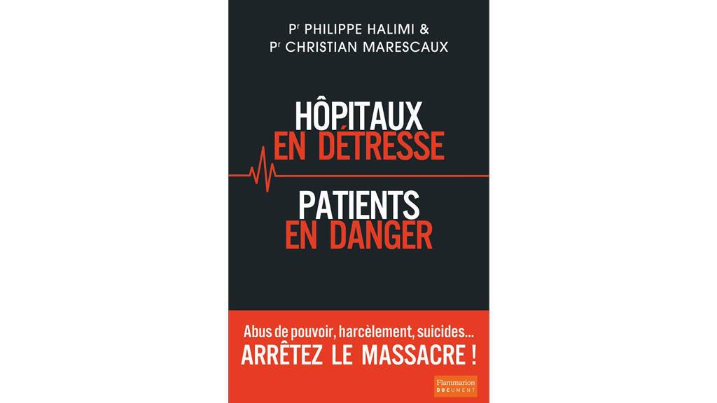 «Hôpitaux en détresse, patients en danger», par le Pr. Philippe Halimi et le Pr. Christian Marescaux.