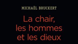 «La chair, les hommes et les dieux» de Michaël Bruckert.