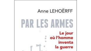 Couverture du livre «Par les armes» d'Anne Lehoerff.