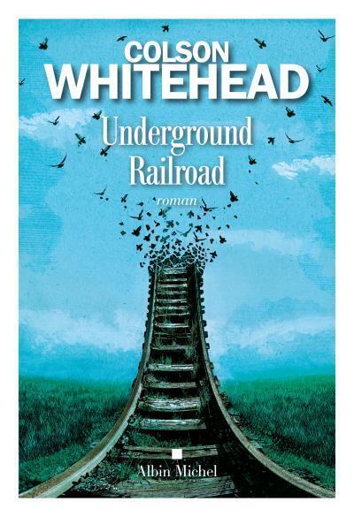 « Underground Railroad » de Colson Whitehead (Albin Michel)