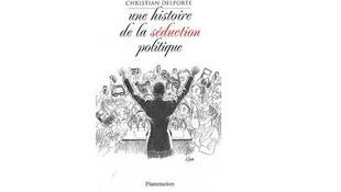 Tapa del libro de Christian Delporte 'Una historia de la seducción política'.