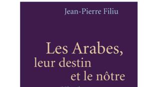 «Les Arabes, leur destin et le nôtre, histoire d'une libération», de Jean-Pierre Filiu.