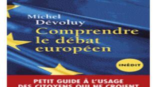 Couverture du livre « Comprendre le débat européen » du professeur émérite à l'université de Strasbourg,Michel Devoluy.