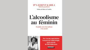 Couverture du livre «L'alcoolisme au féminin» du Dr. Laurent Karila.
