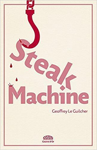 « Steak Machine », Geoffrey Le Guilcher