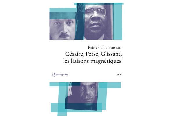 « Césaire, Perse, Glissant, les liaisons magnétiques », aux éditions Philippe Rey