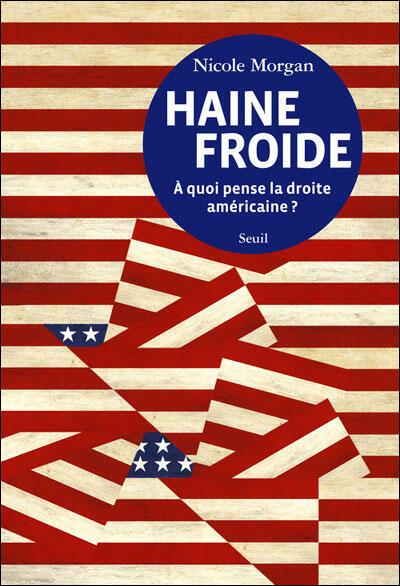 Couverture du livre de Nicole Morgan, «Haine froide, à quoi pense la droite américaine».