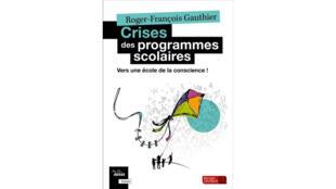 «Crises des programmes scolaires», par Roger-François Gauthier.