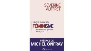 «Histoire du féminisme, de l'Antiquité grecque à nos jours», de Séverine Auffret.